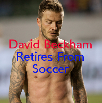 David Beckham Announces Retirement from Soccer & New Work With UNICEF