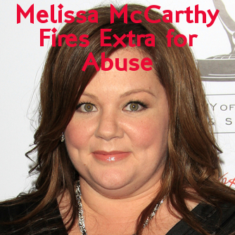 Melissa McCarthy Fires Extra From Set of Film For Abusing Child
