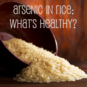 Is There An Acceptable Level for Arsenic in Rice & Other Foods?