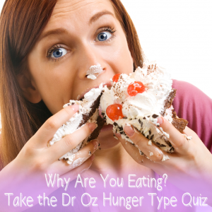 Dr Oz Hunger Type Quiz: Emotional Vs Sensory Vs Habitual Hunger