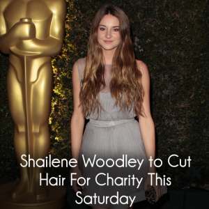 Shailene Woodley Cutting Hair for The Fault in Our Stars & Charity